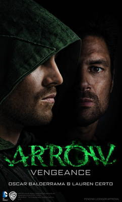 Arrow - Vengeance (Arrow Novel No. 1) by Oscar Balderrama