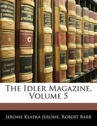 The Idler Magazine, Volume 5 by Jerome Klapka Jerome