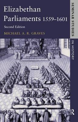 Elizabethan Parliaments 1559-1601 by Michael A.R. Graves
