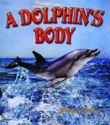 A Dolphin's Body by Bobbie Kalman