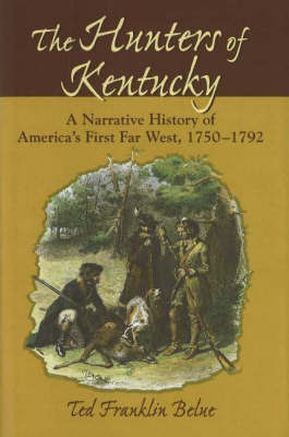Hunters of Kentucky by Ted Franklin Belue