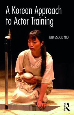 A Korean Approach to Actor Training by Jeungsook Yoo