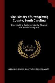 The History of Orangeburg County, South Carolina by Alexander Samuel Salley image