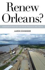 Renew Orleans? by Aaron Schneider