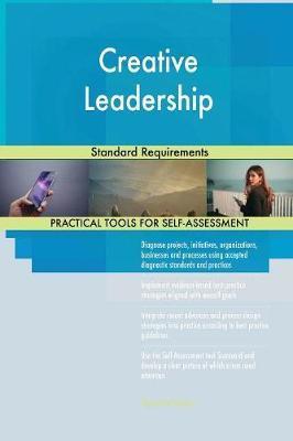 Creative Leadership Standard Requirements by Gerardus Blokdyk