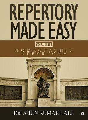 Repertory Made Easy Volume 2 by Dr Arun Kumar Lall