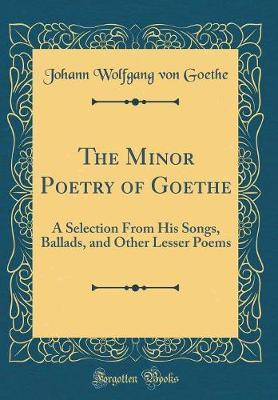 The Minor Poetry of Goethe by Johann Wolfgang von Goethe