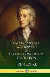 Two Treatises of Government and a Letter Concerning Toleration (Hardcover) by John Locke