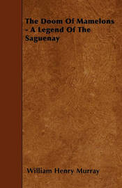 The Doom Of Mamelons - A Legend Of The Saguenay by William Henry Murray