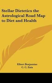 Stellar Dietetics the Astrological Road Map to Diet and Health by Elbert Benjamine