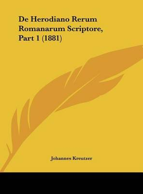 de Herodiano Rerum Romanarum Scriptore, Part 1 (1881) by Johannes Kreutzer image
