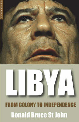 Libya: From Colony to Independence by Ronald Bruce St.John
