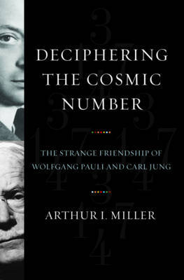 Deciphering the Cosmic Number by Arthur I.Miller