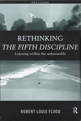 Rethinking the Fifth Discipline by Robert Louis Flood
