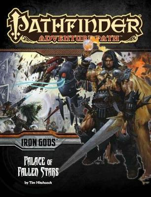 Pathfinder Adventure Path: Iron Gods Part 5 - Palace of Fallen Stars by Tim Hitchcock image