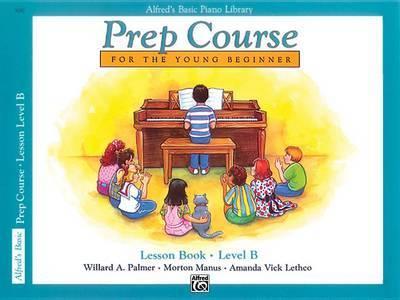 Alfred's Basic Piano Prep Course Lesson Book, Bk B by Willard A Palmer