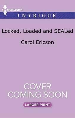 Locked, Loaded and Sealed by Carol Ericson image