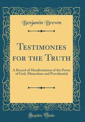 Testimonies for the Truth by Benjamin Brown
