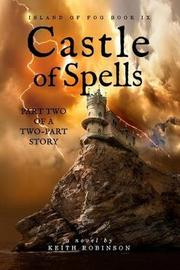 Castle of Spells (Island of Fog, Book 9) by Keith Robinson