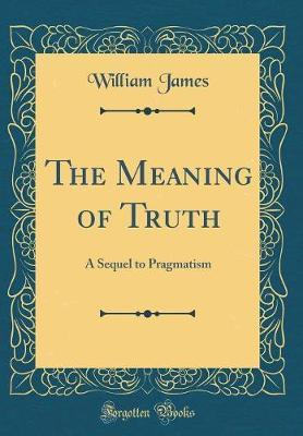 The Meaning of Truth by William James image