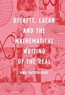 Beckett, Lacan and the Mathematical Writing of the Real by Arka Chattopadhyay