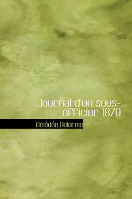 Journal D'Un Sous-Officier 1870 by Amedee Delorme image