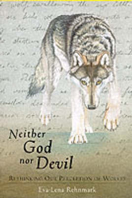 Neither God Nor Devil: Rethinking Our Perception of Wolves by Eva-Lena Rehnmark image