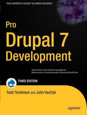 Pro Drupal 7 Development by John Van Dyke