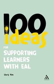 100 Ideas for Supporting Learners with EAL by Chris Pim
