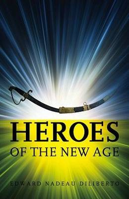 Heroes of the New Age by Edward Nadeau Diliberto