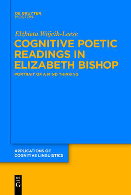 Cognitive Poetic Readings in Elizabeth Bishop by Elzbieta Wojcik-Leese