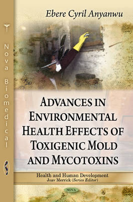 Advances in Environmental Health Effects of Toxigenic Mold & Mycotoxins by Ebere Cyril Anyanwu