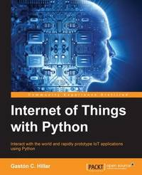 Internet of Things with Python by Gaston C Hillar