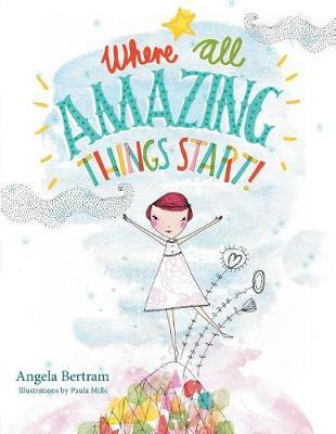 Where All Amazing Things Start by Angela Bertram