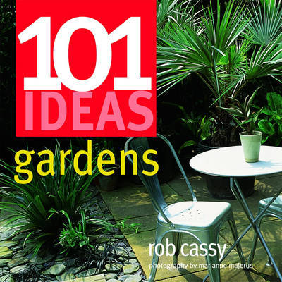 101 Ideas Gardens by Rob Cassy image
