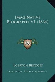 Imaginative Biography V1 (1834) by Egerton Brydges, Sir