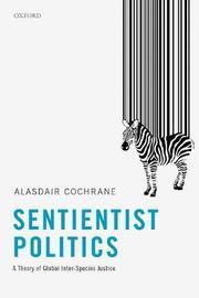 Sentientist Politics by Alasdair Cochrane