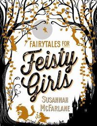 Fairytales for Feisty Girls by Susannah McFarlane