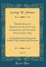 The Journal of Horticulture, Cottage Gardener, and Country Gentleman, 1875, Vol. 53 by George W Johnson image