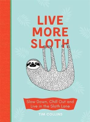 Live More Sloth by Tim Collins