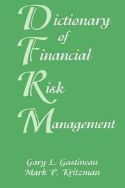 Dictionary of Financial Risk Management by Gary L Gastineau