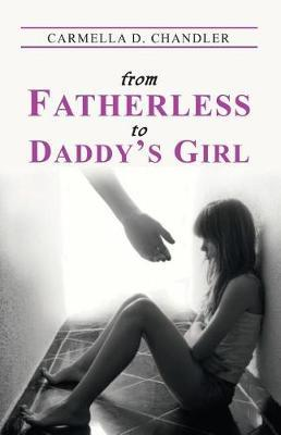 From Fatherless to Daddy's Girl by Carmella D Chandler