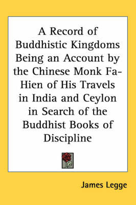 A Record of Buddhistic Kingdoms Being an Account by the Chinese Monk Fa-Hien of His Travels in India and Ceylon in Search of the Buddhist Books of Discipline image