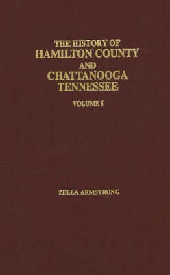 History of Hamilton County and Chattanooga Tennessee: v. 1 by Zella Armstrong image