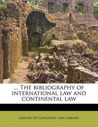 ... the Bibliography of International Law and Continental Law by Edwin Montefiore Borchard
