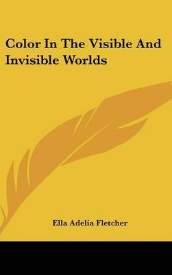 Color In The Visible And Invisible Worlds by Ella Adelia Fletcher image