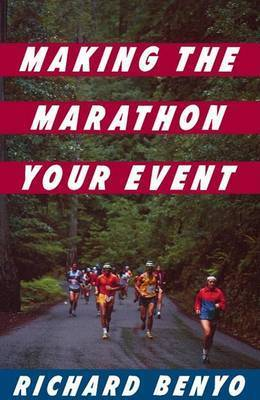 Making the Marathon Your Event by Richard Benyo