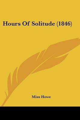Hours Of Solitude (1846) by Miss Howe
