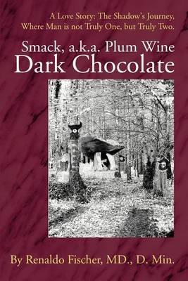 Smack, A.K.A. Plum Wine Dark Chocolate: A Love Story: The Shadow by Renaldo Fischer, M.D. image