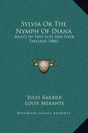 Sylvia or the Nymph of Diana: Ballet in Two Acts and Four Tableaux (1886) by Jules Barbier